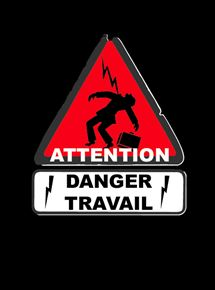 T COMME TRAVAIL –Danger